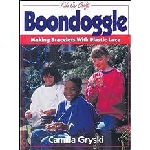 Boondoggle: Making Bracelets with Plastic Lace (Kids Can Do It) by Camilla Gryski (1993-06-30)
