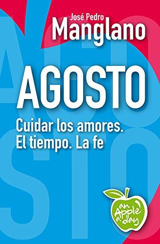 Agosto: Cuidar los amores. El tiempo. La fe (an Apple a day nº 8) por José Pedro Manglano
