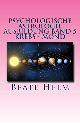 Psychologische Astrologie - Ausbildung Band 5: Krebs - Mond  Gefühle - Inneres Kind - Familie - Wohnen