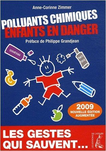 Polluants chimiques. Enfants en danger de Anne-Corinne Zimmer (11 dcembre 2008) Broch