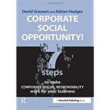 Corporate Social Opportunity!: 7 Steps to Make Corporate Social Responsibility Work For Your Business: Seven Steps to Make Corporate Social Responsibility Work for Your Business