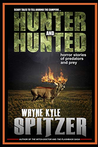 Hunter and Hunted | Horror Stories of Predators and Prey: Scary tales to tell around the campfire (Hunted Horror)