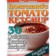 Homemade Tomato Ketchup. 30 Delicious Ketchup Recipes (English Edition)