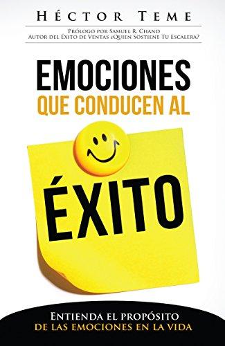 Emociones que conducen al éxito: Entienda el propósito de las emociones en la vida por Héctor Teme