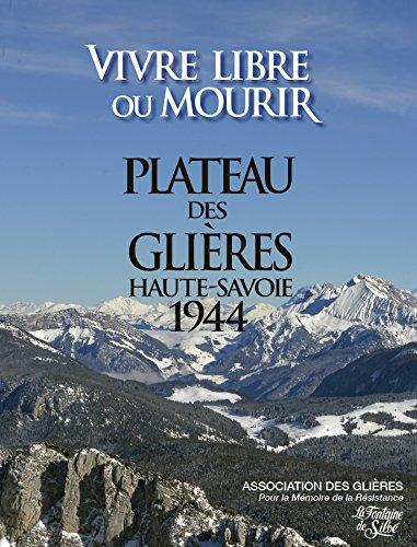 Vivre libre ou mourir : Plateau des Glières Haute-Savoie 1944 par Association des Glières, Jacques Golliet, Jean-René Bachelet
