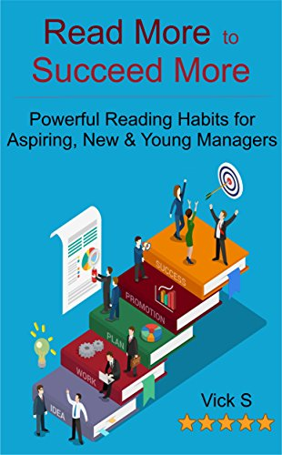 ebook: Read More to Succeed More: Powerful Reading Habits for Aspiring, New and Young Managers (B01C5TCBKU)