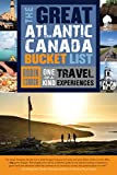 The Great Atlantic Canada Bucket List: One-Of-A-Kind Travel Experiences (Great Canadian Bucket List, Band 4)
