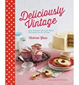 [ [ Deliciously Vintage: Sixty Beloved Cakes and Bakes That Stand the Test of Time ] ] By Glass, Victorie ( Author ) Apr - 2014 [ Hardcover ]
