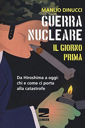 Guerra nucleare. Il giorno prima. Da Hiroshima a oggi: chi e come ci porta alla catastrofe