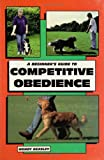 A Beginner's Guide to Competitive Obedience (Beginner's Guides (TFH Publications))