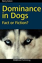 Dominance in Dogs: Fact or Fiction? by Barry Eaton (2011-01-06)