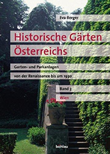 Historische Gärten Österreichs. Garten- und Parkanlagen von der Renaissance bis um 1930:...