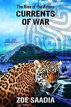 Currents of War (The Rise of The Aztecs Book 4) (English Edition) de [Saadia, Zoe]