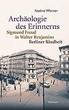 Archäologie des Erinnerns: Sigmund Freud in Walter Benjamins Berliner Kindheit