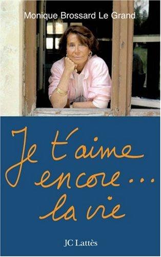 Je t'aime encore... la vie par Monique Brossard Le Grand
