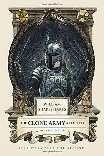 Shakespeare´s The Clone Army Attacketh (William Shakespeare's Star Wars)