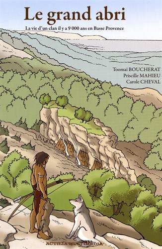 Le Grand Abri. La vie d'un clan il y a 9000 ans en Basse-Provence