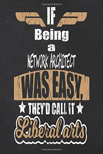 If Being a Network Architect Was Easy They\'d Call It Liberal Arts: Blank Journal Lined 6x9 Notebook Paper For Diary Entries Or School Notes