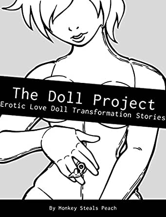 The Doll Project: Erotic Love Doll Transformation Stories