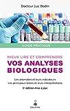 Mieux lire et comprendre vos analyses biologiques - Les anomalies et leurs indicateurs, les principaux bilans et leurs interprétations