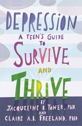 Depression: A Teen's Guide to Survive and Thrive -