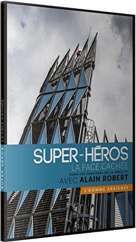 Super-héros : la face cachée<br /> Alain Robert : l'homme araignée