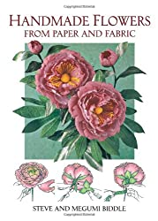 Handmade Flowers from Paper and Fabric (A David & Charles Craft Book)