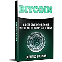 Bitcoin: A Deep Dive Into Bitcoin In The Age Of Cryptocurrency