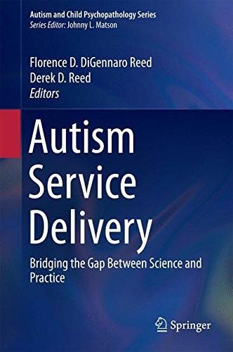 Florence Reed (Autism Service Delivery: Bridging the Gap Between Science and Practice (Autism and Child Psychopathology Series))