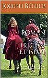 Le Roman de Tristan et Iseut : renouvelé par Joseph Bédier (1900) et préfacé par Gaston Paris (French Edition)