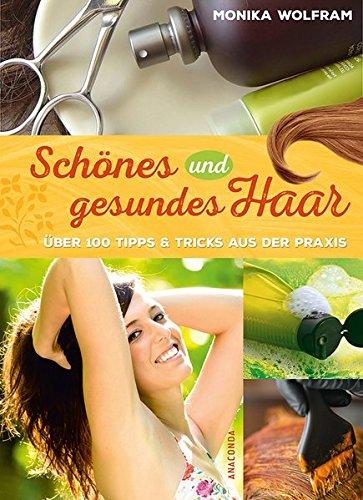 Schönes und gesundes Haar - Über 100 Tipps und Tricks aus der Praxis