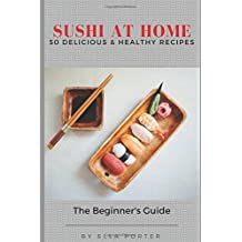 Sushi at Home: 50 Delicious & Healthy Recipes (Sushi CookBook, Band 2)