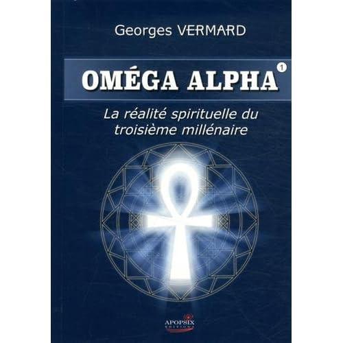 Oméga alpha : La réalité sprituelle du IIIe millénaire