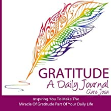 Gratitude: A Daily Journal - Inspiring You To Make The Miracle Of Gratitude Part Of Your Daily Life by Clare Josa (10-Sep-2013) Paperback