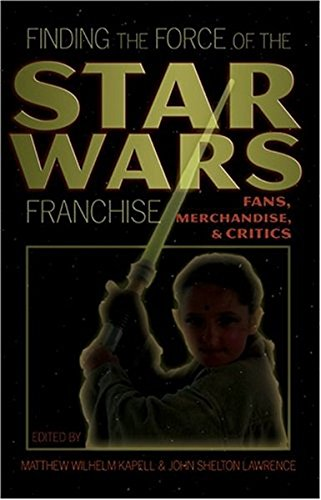 Finding the Force of the Star Wars Franchise: Fans, Merchandise, and Critics (Popular Culture and Everyday Life, Band 14)