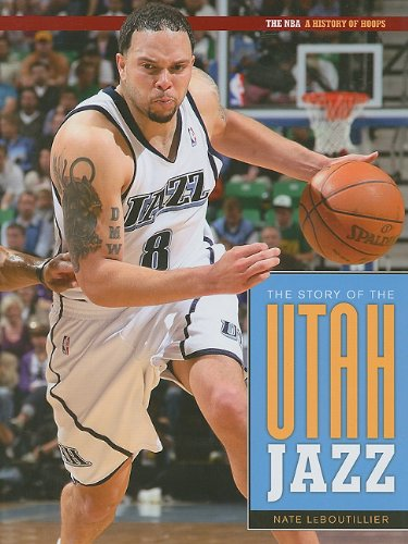 The Story of the Utah Jazz (The NBA: A History of Hoops)