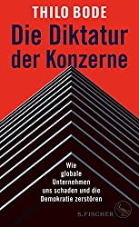 Die Diktatur der Konzerne: Wie globale Unternehmen uns schaden und die Demokratie zerstören