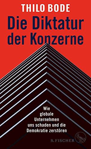 Die Diktatur der Konzerne - Wie globale Unternehmen uns schaden und die Demokratie zerstören