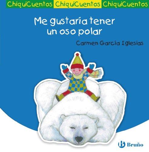 Me gustaría tener un oso polar (Castellano - A Partir De 3 Años - Cuentos - Chiquicuentos) por Carmen García Iglesias