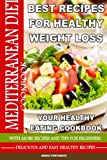 Mediterranean Diet Best Recipes for Healthy Weight Loss: Your Healthy Eating Cookbook - Delicious & Healthy Recipes