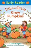 Lottie and Dottie Grow Pumpkins (Early Reader)