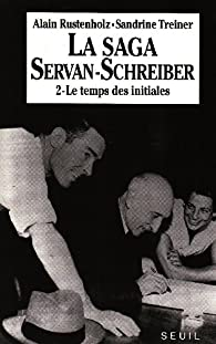 La Saga Servan-Schreiber, tome 2 : Le Temps des initiales par Alain Rustenholz