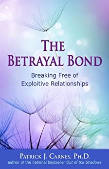 The Betrayal Bond: Breaking Free of Exploitive Relationships par [Carnes Ph.D., Patrick]