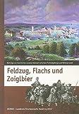 Feldzug, Flachs und Zoiglbier: Beiträge zur Geschichte unserer Heimat zwischen Fichtelgebirge und Böhmerwald (Heimat Landkreis Tirschenreuth) - Bernhard M Baron, Harald Fähnrich, Robert Treml