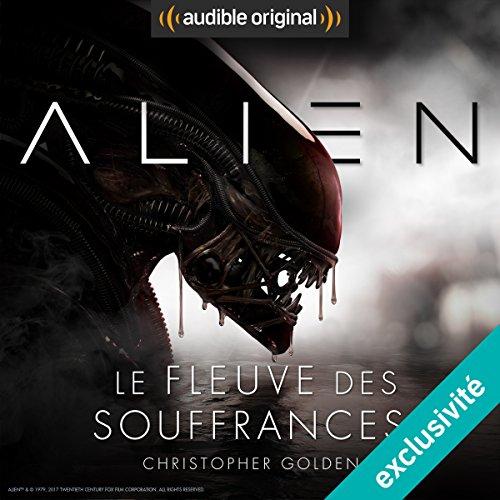 Alien : Le fleuve des souffrances - Série complète par Christopher Golden