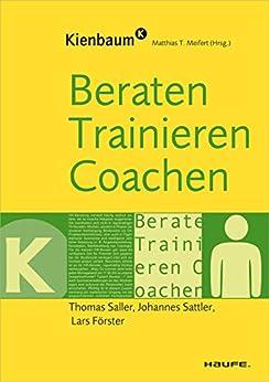 Beraten, Trainieren, Coachen (Kienbaum bei Haufe) von [Saller, Thomas, Sattler, Johannes, Förster, Lars]
