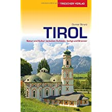 Tirol: Natur und Kultur zwischen Kufstein, Ischgl und Brenner (Trescher-Reihe Reisen)