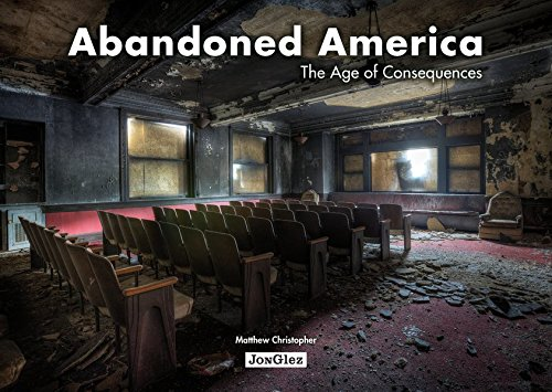 Abandoned America. The age of consequences. Ediz. illustrata (Jonglez)