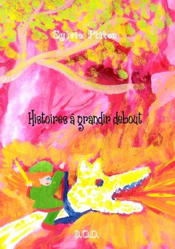 Histoires à grandir debout: Edition jeunesse illustrée par l'auteure et par des enfants de 8 à 13 ans par Sylvie Ptitsa