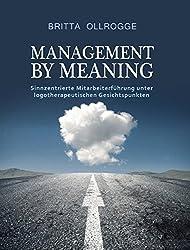 Management by Meaning: Sinnzentrierte Mitarbeiterführung unter logotherapeutischen Gesichtspunkten